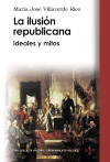 La ilusi�n republicana: ideales y mitos